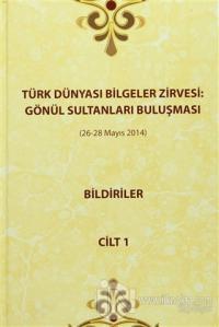 Türk Dünyası Bilgeler Zirvesi: Gönül Sultanları Buluşması Bildiriler Cilt 1 (Ciltli)
