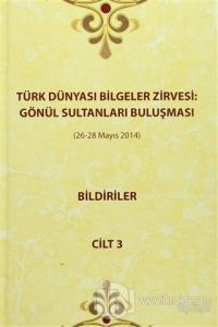 Türk Dünyası Bilgeler Zirvesi: Gönül Sultanları Buluşması Bildiriler Cilt 3 (Ciltli)