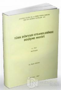Türk Dünyası Efsanelerinde Değişme Motifi Cilt 2: Metinler %10 indirim