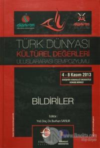 Türk Dünyası Kültürel Değerleri Uluslararası Sempozyumu Bildiriler (Ciltli)