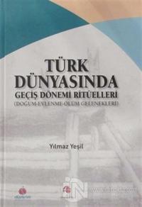 Türk Dünyasında Geçiş Dönemi Ritüelleri (Doğum - Evlenme - Ölüm Gelenekleri) (Ciltli)