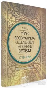 Türk Edebiyatında Gelenekten Moderne Değişim 1718-1898