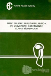 Türk Felsefe Araştırmalarında ve Üniversite Öğretiminde Alman Filozofları