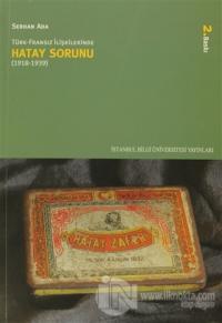Türk-Fransız İlişkilerinde Hatay Sorunu (1918-1939)