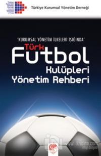 Türk Futbol Kulüpleri Yönetim Rehberi %10 indirimli Kolektif