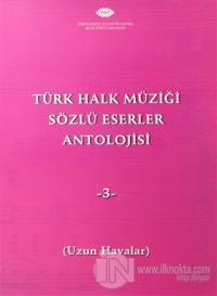 Türk Halk Müziği Sözlü Eserler Antolojisi - 3