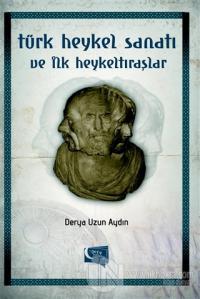Türk Heykel Sanatı ve İlk Heykeltıraşlar