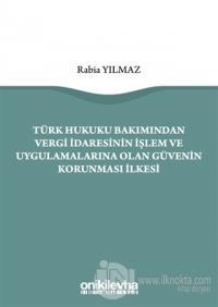 Türk Hukuku Bakımından Vergi İdaresinin İşlem ve Uygulamalarına Olan G