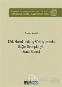 Türk Hukukunda İş Sözleşmesinin Sağlık Sebepleriyle Sona Ermesi (Ciltli)