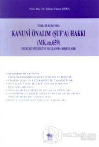 Türk Hukukunda Kanuni Önalım (Şuf'a) Hakkı (MK.m.659) (Hukuki Niteliği ve Kullanma Koşulları)