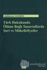 Türk Hukukunda Ölüme Bağlı Tasarruflarda Şart ve Mükellefiyetler