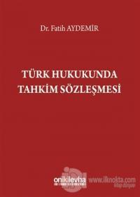 Türk Hukukunda Tahkim Sözleşmesi (Ciltli)