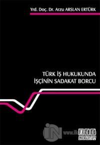 Türk İş Hukukunda İşçinin Sadakat Borcu