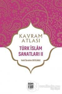 Türk İslam Sanatları 2 - Kavram Atlası
