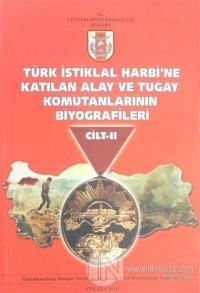 Türk İstiklal Harbi'ne Katılan Alay ve Tugay Komutanlarının Biyografileri Cilt 2