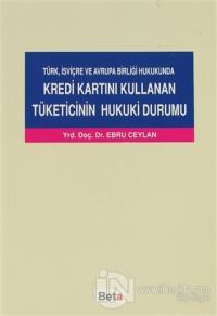 Türk, İsviçre ve Avrupa Birliği Hukukunda Kredi Kartını Kullanan Tüketicinin Hukuki Durumu
