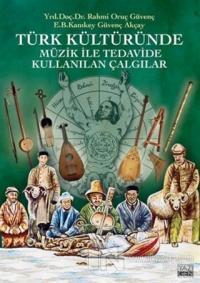 Türk Kültüründe Müzik ile Tedavide Kullanılan Çalgılar Güvenç Akçay