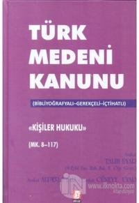 Türk Medeni Kanunu Kişilik Hukuku (Mk. 8-117) (Ciltli)