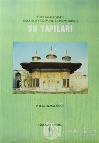 Türk Mimarisinde Selçuklu ve Osmanlı Dönemlerinde Su Yapıları (Ciltli)