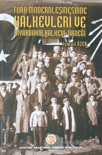 Türk Modernleşmesinde Halkevleri ve Diyarbakır Halkevi Örneği