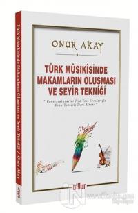 Türk Musikisinde Makamların Oluşması ve Seyir Tekniği Onur Akay