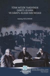 Türk Müzik Tarihinde Darü'l-Elhan ve Darü'l-Elhan Mecmuası