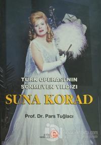 Türk Operası'nın Sönmeyen Yıldızı Suna Korad (Ciltli)