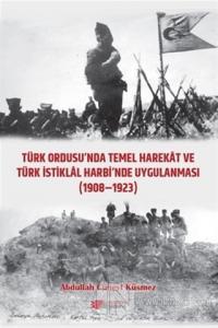 Türk Ordusu'nda Temel Harekat ve Türk İstiklal Harbi'nde Uygulanması 1908-1923