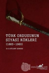 Türk Ordusunun Siyasi Kökleri (1883 - 1960) R. Bülent Şenses