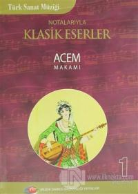 Türk Sanat Müziği Notalarıyla Klasik Eserler Acem Makamı - 1