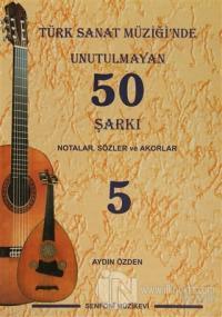 Türk Sanat Müziği'nde Unutulmayan 50 Şarkı : Notalar, Sözler ve Akorlar - 5