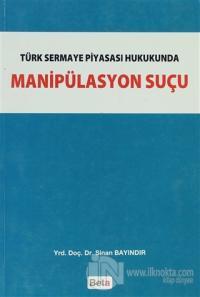 Türk Sermaye Piyasası Hukukunda Manipülasyon Suçu