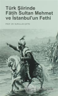 Türk Şiirinde Fatih Sultan Mehmet ve İstanbul'un Fethi