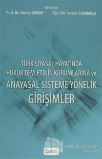 Türk Siyasal Hayatında Hukuk Devletinin Kurumlarına ve Anayasal Sisteme Yönelik Girişimler