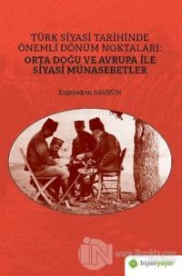 Türk Siyasi Tarihinde Önemli Dönüm Noktaları: Orta Doğu ve Avrupa ile Siyasi Münasebetler
