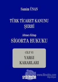 Türk Ticaret Kanunu Şerhi Altıncı Kitap: Sigorta Hukuku - Cilt 6 - Yargı Kararları