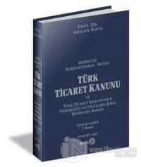 Türk Ticaret Kanunu ve Türk Ticaret Kanununun Yürürlüğü ve Uygulama Şekli Hakkında Kanun (Ciltli)
