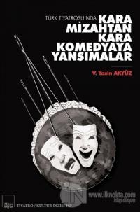 Türk Tiyatrosu'nda Kara Mizahtan Kara Komedyaya Yansımalar