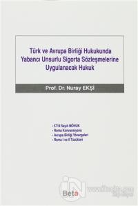 Türk ve Avrupa Birliği Hukukunda Yabancı Unsurlu Sigorta Sözleşmelerine Uygulanacak Hukuk