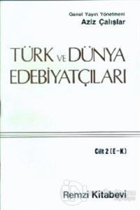 Türk ve Dünya Edebiyatçıları Cilt: 2 (E-K)