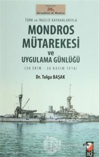 Türk ve İngiliz Kaynaklarıyla Mondros Mütarekesi ve Uygulama Günlüğü %