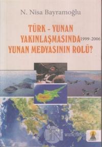 Türk-Yunan Yakınlaşmasında  Yunan Medyasının Rolü? 1999-2006
