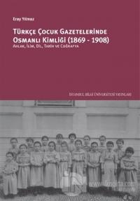Türkçe Çocuk Gazetelerinde Osmanlı Kimliği (1869-1908)