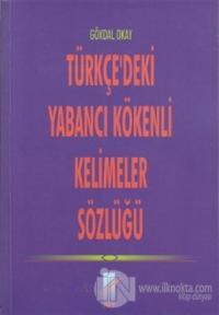 Türkçe'deki Yabancı Kökenli Kelimeler Sözlüğü %10 indirimli Gökdal Oka