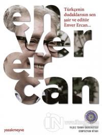 Türkçenin Dudaklarısın Sen Şair ve Editör Enver Ercan
