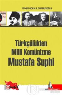 Türkçülükten Milli Komünizme Mustafa Suphi