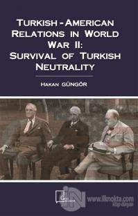 Turkish-American Relations in World War 2: Survival Of Turkish Neutral