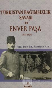 Türkistan Bağımsızlık Savaşı ve Enver Paşa (1917 - 1924)