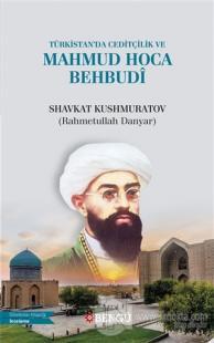 Türkistan'da Ceditçilik ve Mahmud Hoca Behbudi Shavkat Kushmuratov (Ra