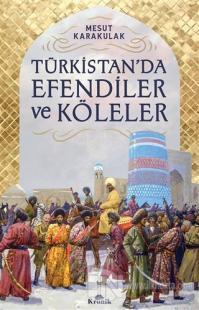 Türkistan'da Efendiler ve Köleler Mesut Karakulak